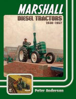 Marshall Diesel Tractors 1930-1957 : A Novel of Manners. - Peter Anderson