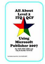 All About Level 2 ITQ QCF Using Microsoft Publisher 2007 : for City & Guilds ITQ 7574-02 and OCR ITQ QCF 3994-3996 - Andrea Jones