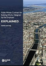 Public Works Contract for Building Works Designed by the Employer Explained : Explained - James Howley