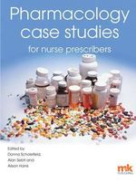 Pharmacology Case Studies for Nurse Prescribers - Donna Scholefield