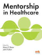 Mentorship in Healthcare : Weekly Projects for a Year of Creative Exploration - Mary E. Shaw