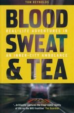 Blood Sweat and Tea : Real-Life Adventures in an Inner-City Ambulance - Tom Reynolds