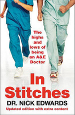 In Stitches : The Highs and Lows of Life as an AandE Doctor - Nick Edwards