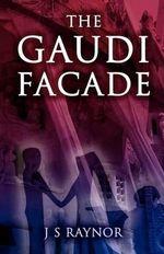 The Gaudi Facade - J S Raynor