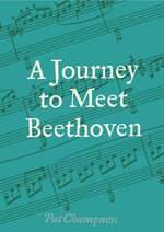 A Journey to Meet Beethoven - Pat Champness