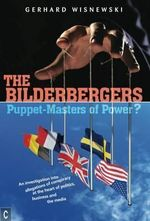 The Bilderbergers - Puppet-Masters of Power? : An Investigation into Claims of Conspiracy at the Heart of Politics, Business and the Media - Gerhard Wisnewski