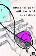 Lifting the Piano with One Hand - Gaia Holmes