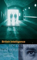 British Intelligence : Secrets, Spies and Sources - G. Macklin