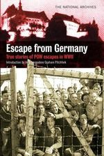 Escape from Germany : True Stories of POW Escapes in WWII - Graham Pitchfork
