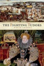 The Fighting Tudors - David Loades