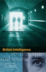 British Intelligence : Secrets, Spies and Sources - Stephen Robert Twigge