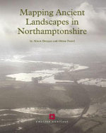 Mapping Ancient Landscapes in Northamptonshire : An Aerial Survey - Alison Deegan