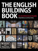 The English Buildings Book : An Architectural Guide - Philip Wilkinson