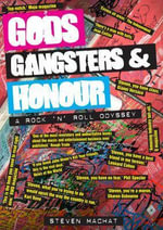 Gods, Gangsters and Honour : A Rock 'n' Roll Odyssey - Steven Machat