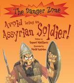 Avoid Being an Assyrian Soldier : The Danger Zone - Rupert Matthews