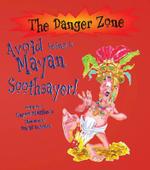 Avoid Being a Mayan Soothsayer : The Danger Zone - Rupert Matthews
