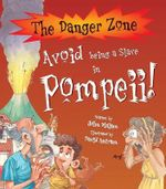 Avoid Being a Slave in Pompeii! : The Danger Zone - John Malam