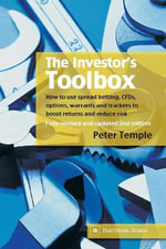 The Investor's Toolbox : How to Use Spread Betting, CFDs, Options, Warrants and Trackers to Boost Returns and Reduce Risk - Peter Temple