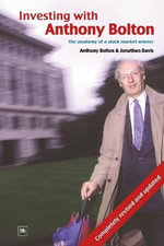 Investing with Anthony Bolton : The Anatomy of a Stock Market Winner - Jonathan Davis