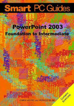 PowerPoint 2003 : Foundation to Intermediate Guide - Chris Voyse