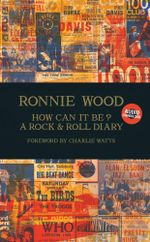 How Can It Be? : A Rock & Roll Diary - Ronnie Wood