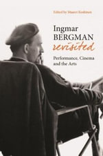 Ingmar Bergman Revisited : New Perspectives on Artistic Inermediality