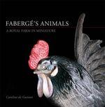 Faberge's Animals : A Royal Farm in Miniature - Caroline de Guitaut
