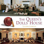 The Queen's Dolls' House  :  A Dollhouse Made for Queen Mary - Lucinda Lambton