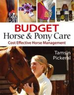 Budget Horse and Pony Care : Cost Effective Horse Management - Tamsin Pickeral