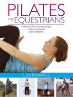 Pilates for Equestrians : Achieve the Winning Edge with Increased Core Stability - Liza Randall