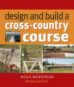 Design and Build a Cross-country Course : Achieve the Winning Edge with Increased Core Stabi... - Hugh Morshead