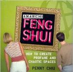 Anarchi Feng Shui : How to create profane and chaotic spaces - Penny Chiu