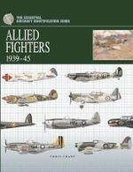 The Essential Aircraft Identification Guide : Allied Fighters 1939-1945 - Chris Chant