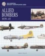 The Essential Aircraft Identification Guide : Allied Bombers 1939-1945 - Chris Chant