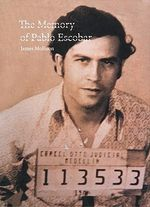 The Memory of Pablo Escobar :  The Memory of Pablo Escobar - James Mollison