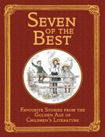 Seven of the Best : Favourite Stories from the Golden Age of Children's Literature - Frances Hodgson Burnett
