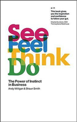 See Feel Think Do : The Power of Instinct in Business - Andy Milligan