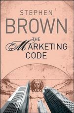 The Marketing Code : Sometimes You Have to Kill to Make a Killing - Stephen Brown