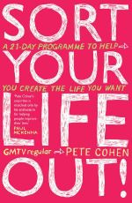 Sort Your Life Out : A 21-day Programme to Help You Create the Life You Want - Pete Cohen
