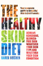 The Healthy Skin Diet : Your Complete Guide to Beautiful Skin in Just 8 Weeks! - Karen Fischer