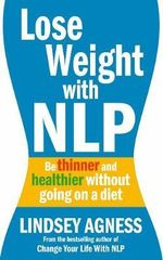 Lose Weight with NLP : Be Thinner and Healthier without Going on a Diet - Lindsey Agness