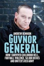 Guvnor General : How I Survived Childhood Hell, Football Violence, Hard Drugs and United's Red Army - Andrew Bennion