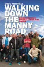Walking Down the Manny Road : Inside Bolton's Football Hooligan Gangs - Doug Mitchell