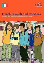 French Festivals and Traditions : Activities and Teaching Ideas for Primary Schools - Nicolette Hannam