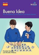 Buena Idea : Time-saving Resources and Ideas for Busy Spanish Teachers - Nicolette Hannam