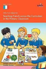 100+ Fun Ideas for Teaching French Across the Curriculum - Nicolette Hannam