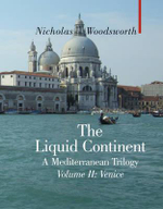 The Liquid Continent : A Mediterranean Trilogy - Volume II : Venice  - Nicholas Woodsworth