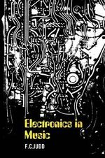 Electronics In Music - F C Judd