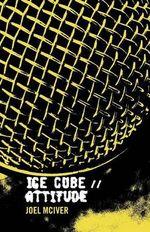 Ice Cube : Attitude - Joel McIver