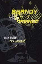 Brandy of the Damned : Colin Wilson on Music - Colin Wilson
